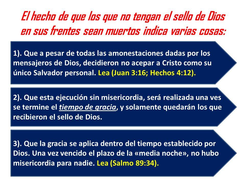 El hecho de que los que no tengan el sello de Dios en sus frentes sean muertos indica varias cosas: 3). Que la gracia se aplica dentro del tiempo esta