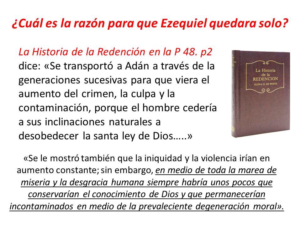 ¿Cuál es la razón para que Ezequiel quedara solo? La Historia de la Redención en la P 48. p2 dice: «Se transportó a Adán a través de la generaciones s