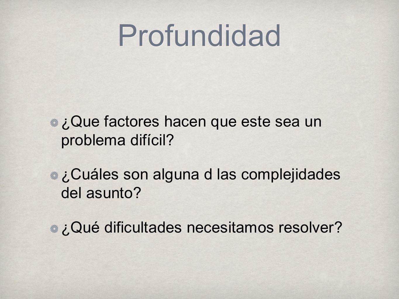 Profundidad ¿Que factores hacen que este sea un problema difícil? ¿Cuáles son alguna d las complejidades del asunto? ¿Qué dificultades necesitamos res