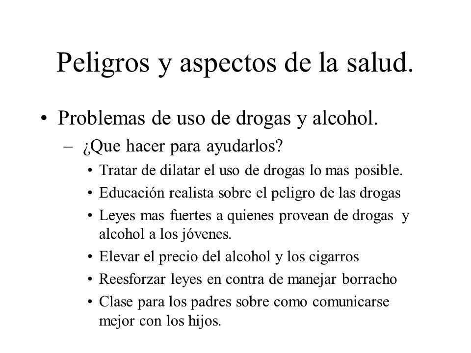 Problemas de uso de drogas y alcohol. – ¿Que hacer para ayudarlos? Tratar de dilatar el uso de drogas lo mas posible. Educación realista sobre el peli