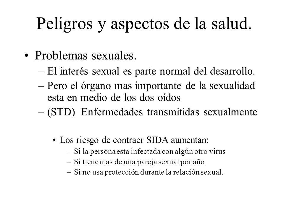 Peligros y aspectos de la salud. Problemas sexuales. –El interés sexual es parte normal del desarrollo. –Pero el órgano mas importante de la sexualida