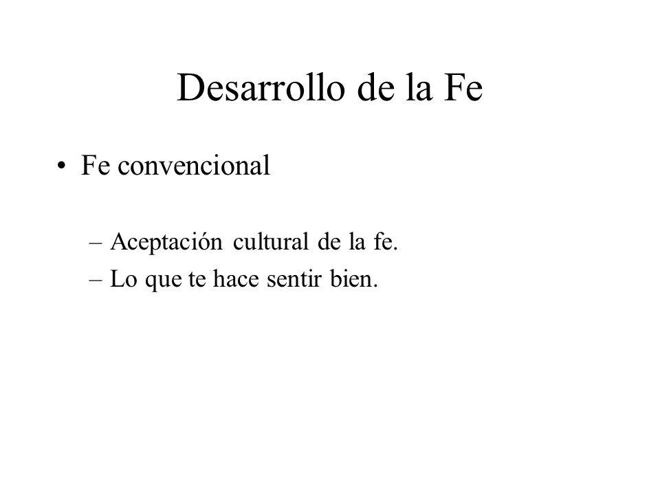 Desarrollo de la Fe Fe convencional –Aceptación cultural de la fe. –Lo que te hace sentir bien.