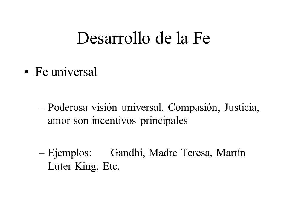 Desarrollo de la Fe Fe universal –Poderosa visión universal. Compasión, Justicia, amor son incentivos principales –Ejemplos:Gandhi, Madre Teresa, Mart