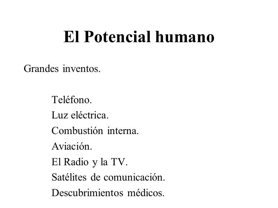 El Potencial humano Grandes inventos. Teléfono. Luz eléctrica. Combustión interna. Aviación. El Radio y la TV. Satélites de comunicación. Descubrimien