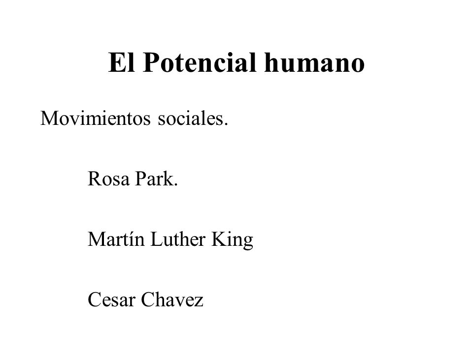 El Potencial humano Movimientos sociales. Rosa Park. Martín Luther King Cesar Chavez