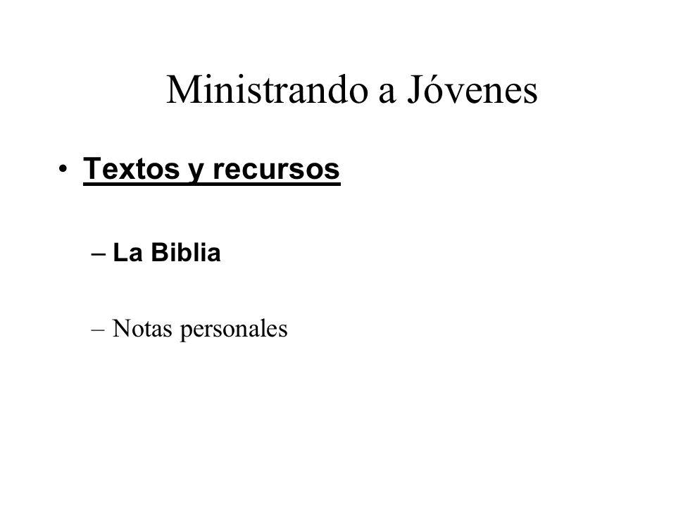 Ministrando a Jóvenes Textos y recursos –La Biblia –Notas personales