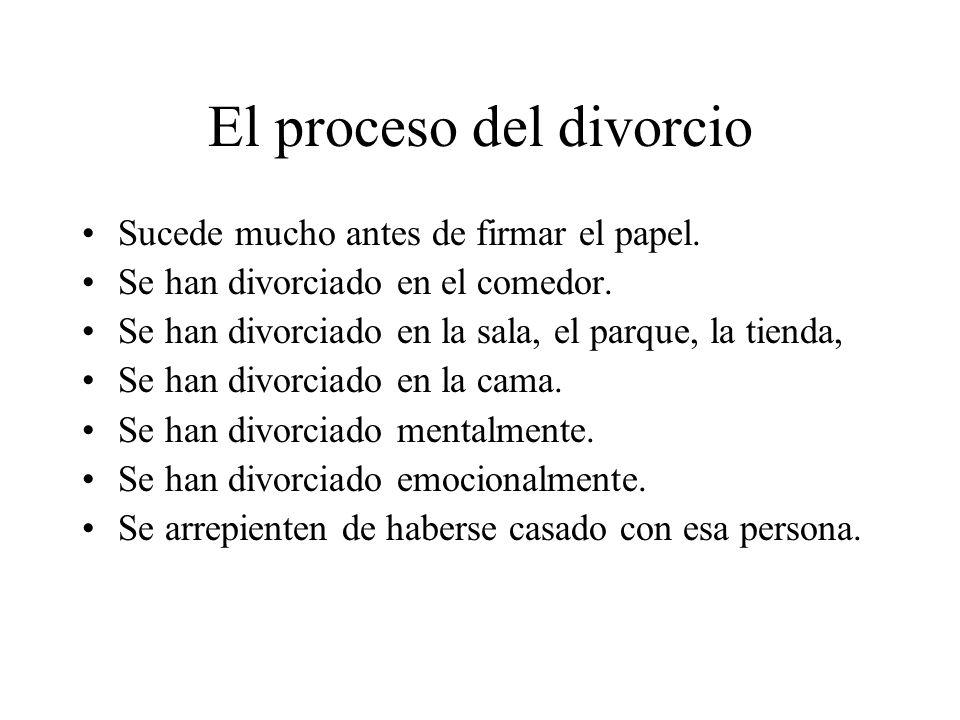 El proceso del divorcio Sucede mucho antes de firmar el papel. Se han divorciado en el comedor. Se han divorciado en la sala, el parque, la tienda, Se