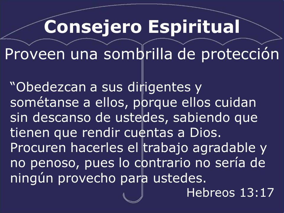 Consejero Espiritual Proveen una sombrilla de protección Obedezcan a sus dirigentes y sométanse a ellos, porque ellos cuidan sin descanso de ustedes, sabiendo que tienen que rendir cuentas a Dios.