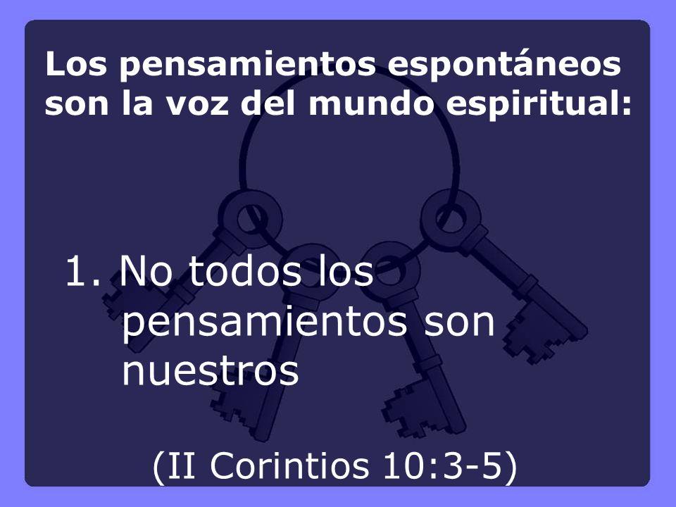 Los pensamientos espontáneos son la voz del mundo espiritual: 1. No todos los pensamientos son nuestros (II Corintios 10:3-5)