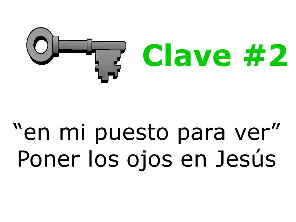 en mi puesto para ver Poner los ojos en Jesús Clave #2