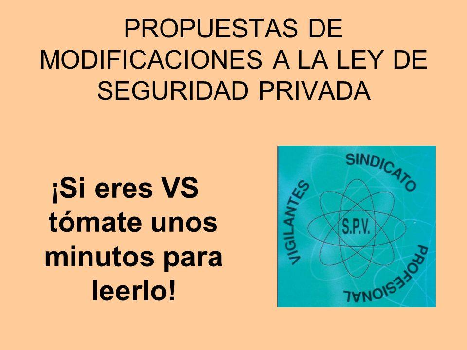 PROPUESTAS DE MODIFICACIONES A LA LEY DE SEGURIDAD PRIVADA ¡Si eres VS tómate unos minutos para leerlo!