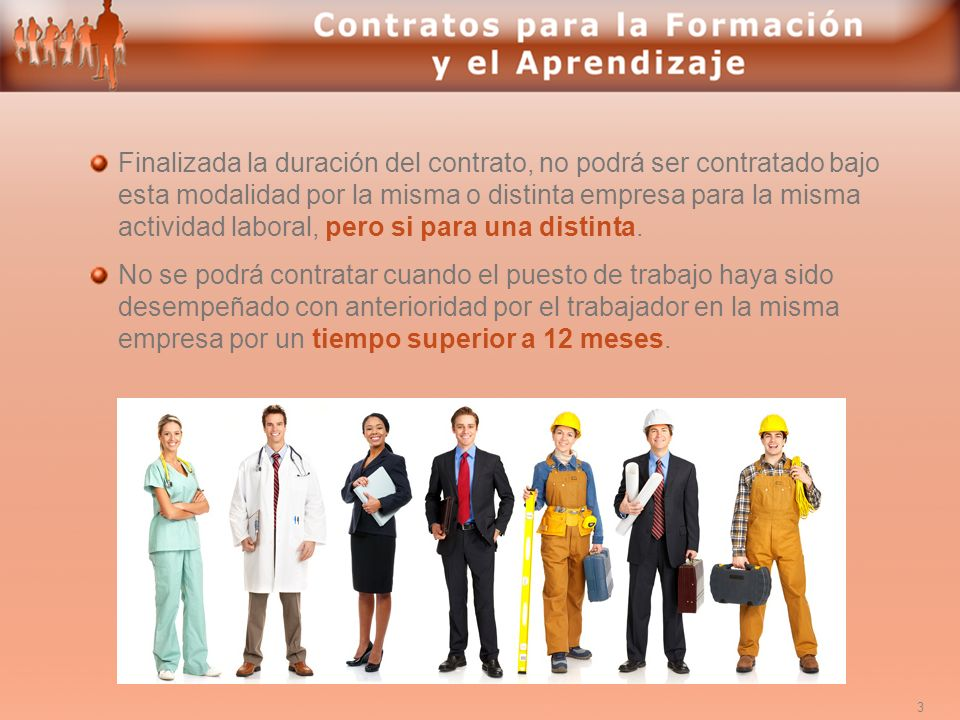 3 Finalizada la duración del contrato, no podrá ser contratado bajo esta modalidad por la misma o distinta empresa para la misma actividad laboral, pe