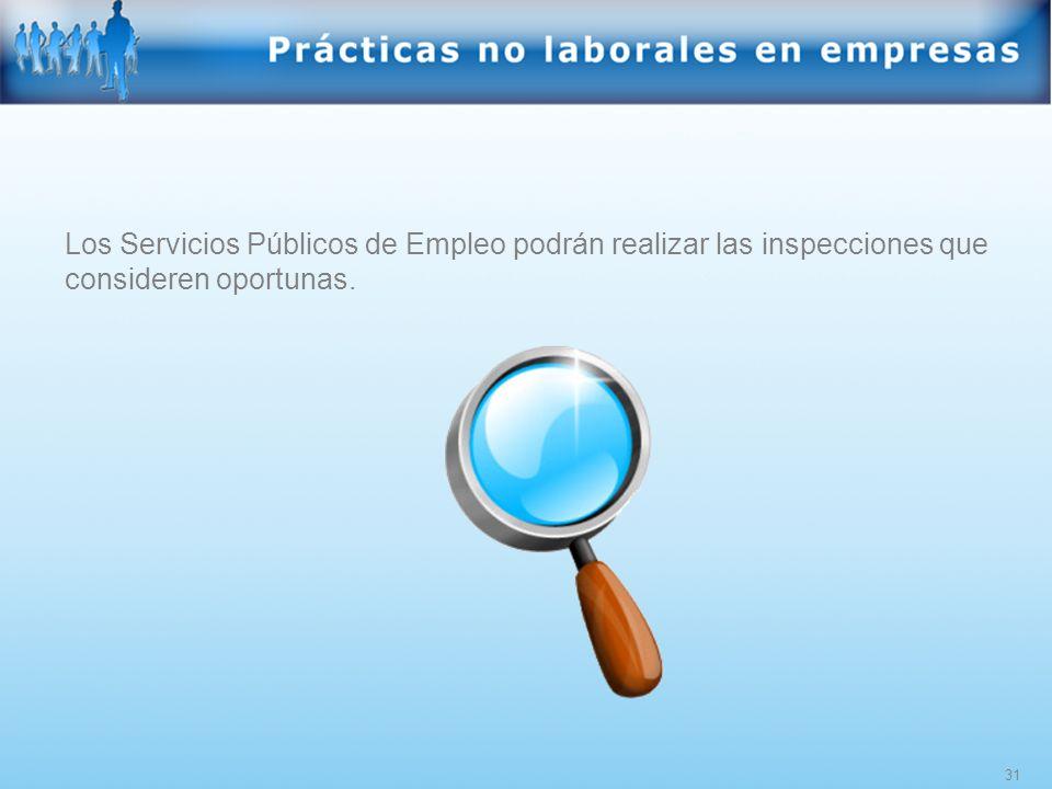 31 Los Servicios Públicos de Empleo podrán realizar las inspecciones que consideren oportunas.
