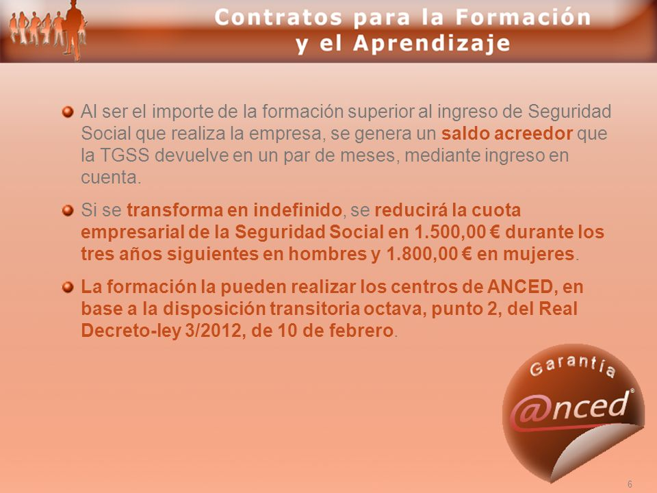 6 Al ser el importe de la formación superior al ingreso de Seguridad Social que realiza la empresa, se genera un saldo acreedor que la TGSS devuelve e