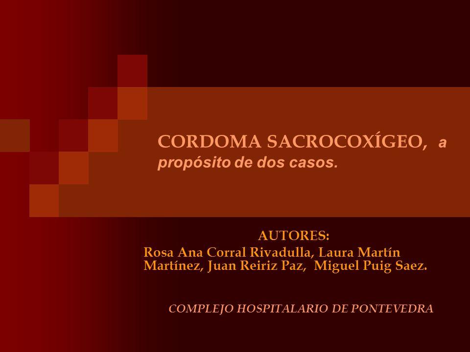 CORDOMA SACROCOXÍGEO, a propósito de dos casos. AUTORES: Rosa Ana Corral Rivadulla, Laura Martín Martínez, Juan Reiriz Paz, Miguel Puig Saez. COMPLEJO