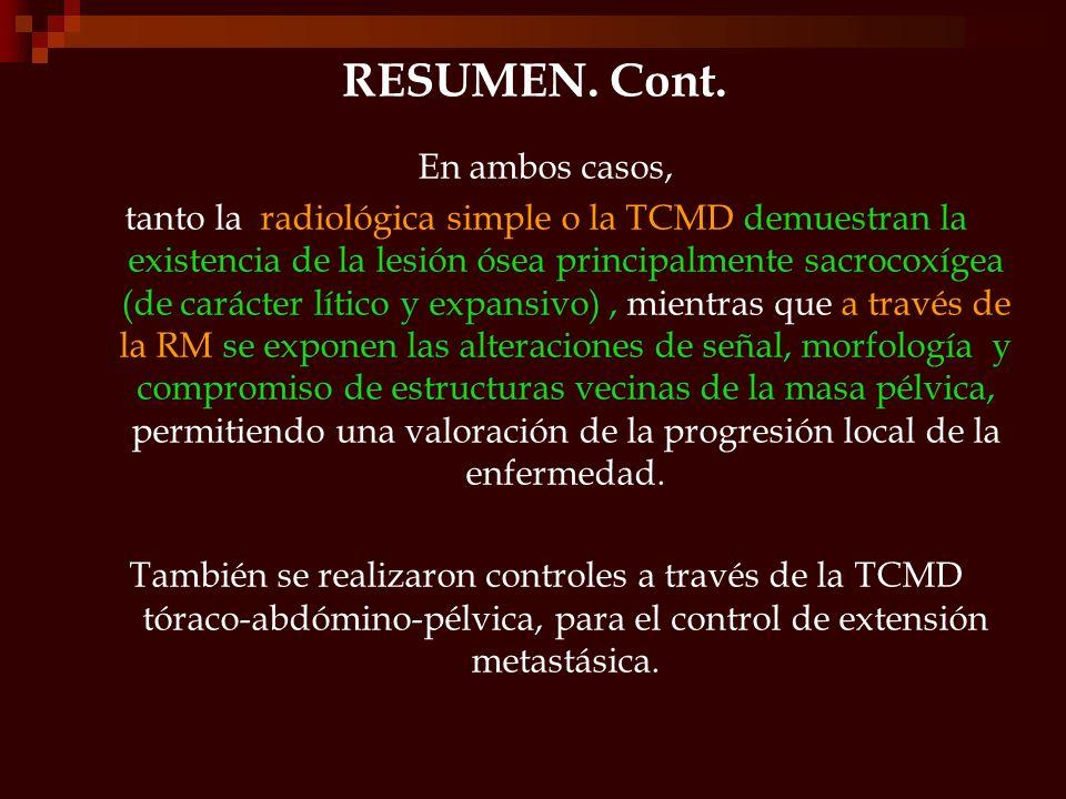 RESUMEN. Cont. En ambos casos, tanto la radiológica simple o la TCMD demuestran la existencia de la lesión ósea principalmente sacrocoxígea (de caráct