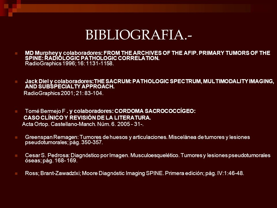 BIBLIOGRAFIA.- MD Murphey y colaboradores: FROM THE ARCHIVES OF THE AFIP. PRIMARY TUMORS OF THE SPINE: RADIOLOGIC PATHOLOGIC CORRELATION. RadioGraphic