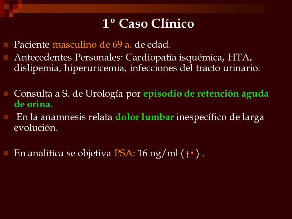 1º Caso Clínico Paciente masculino de 69 a. de edad. Antecedentes Personales: Cardiopatía isquémica, HTA, dislipemia, hiperuricemia, infecciones del t