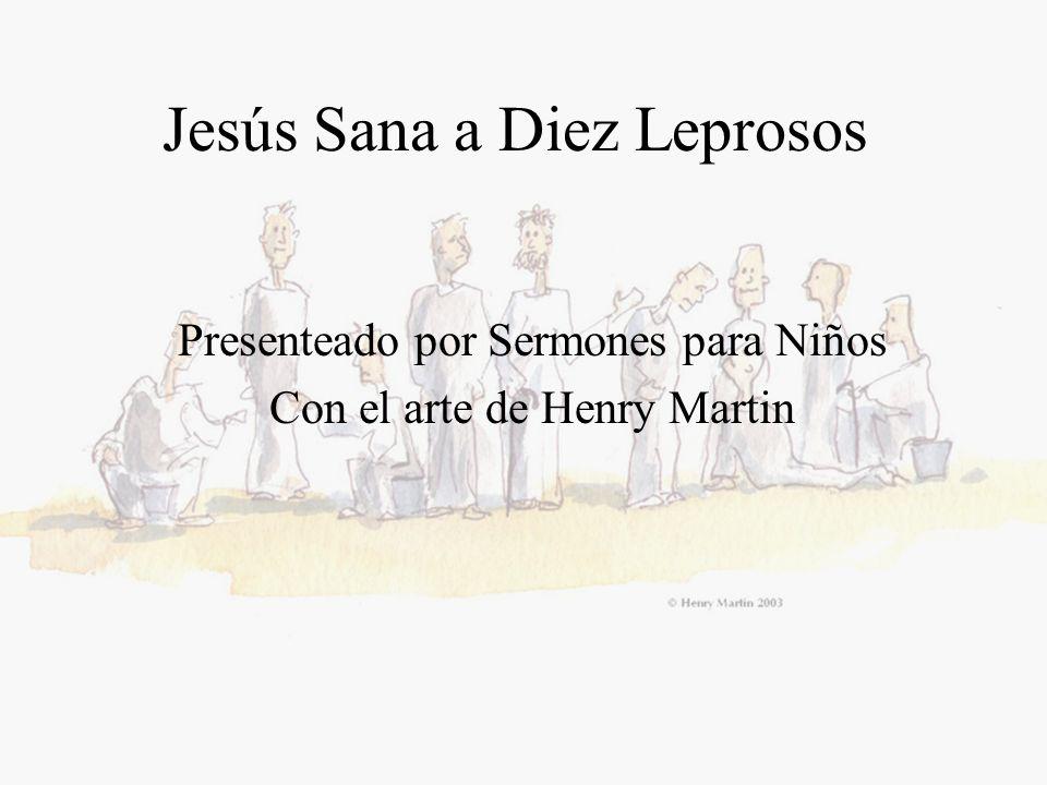Jesús Sana a Diez Leprosos Presenteado por Sermones para Niños Con el arte de Henry Martin