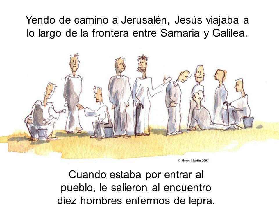 Yendo de camino a Jerusalén, Jesús viajaba a lo largo de la frontera entre Samaria y Galilea. Cuando estaba por entrar al pueblo, le salieron al encue