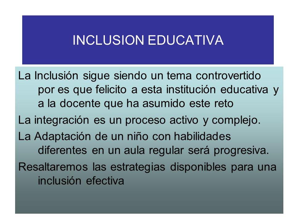 INCLUSION EDUCATIVA La Inclusión sigue siendo un tema controvertido por es que felicito a esta institución educativa y a la docente que ha asumido est