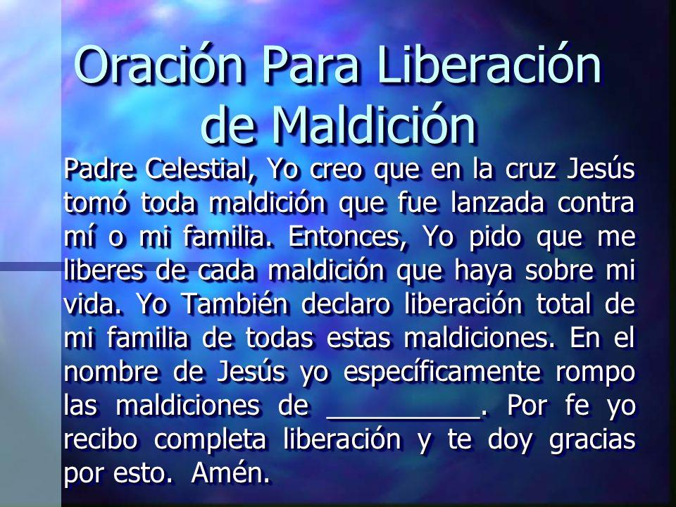 Oración Para Liberación de Maldición Padre Celestial, Yo creo que en la cruz Jesús tomó toda maldición que fue lanzada contra mí o mi familia. Entonce