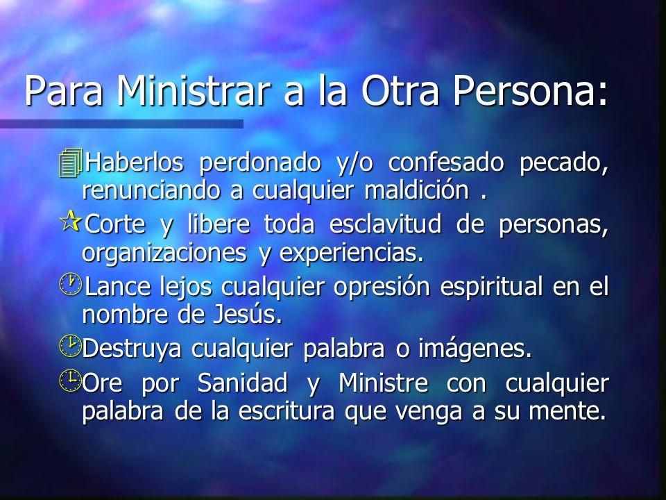 Para Ministrar a la Otra Persona: 4 Haberlos perdonado y/o confesado pecado, renunciando a cualquier maldición. ¶ Corte y libere toda esclavitud de pe