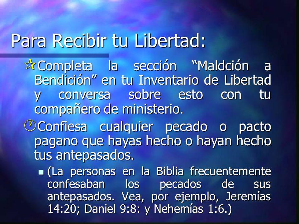 Para Recibir tu Libertad: ¶ Completa la sección Maldción a Bendición en tu Inventario de Libertad y conversa sobre esto con tu compañero de ministerio