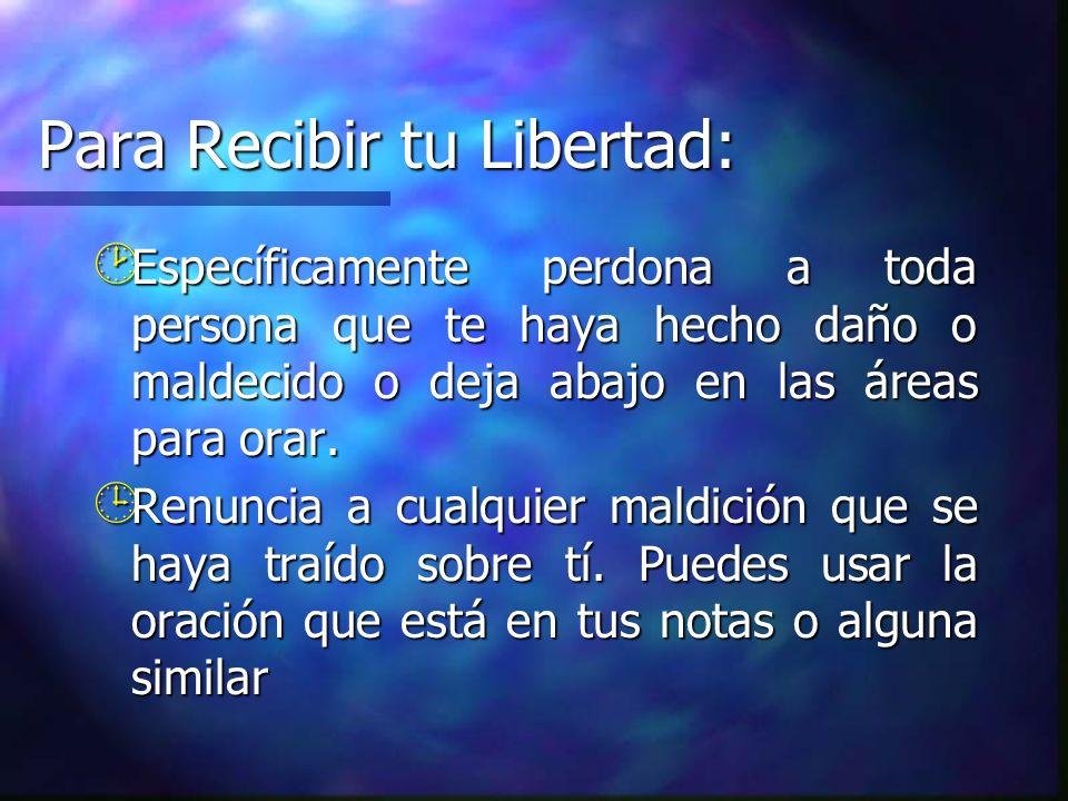 Para Recibir tu Libertad: ¸ Específicamente perdona a toda persona que te haya hecho daño o maldecido o deja abajo en las áreas para orar. ¹ Renuncia