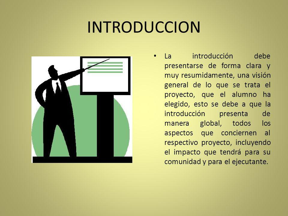 INTRODUCCION La introducción debe presentarse de forma clara y muy resumidamente, una visión general de lo que se trata el proyecto, que el alumno ha