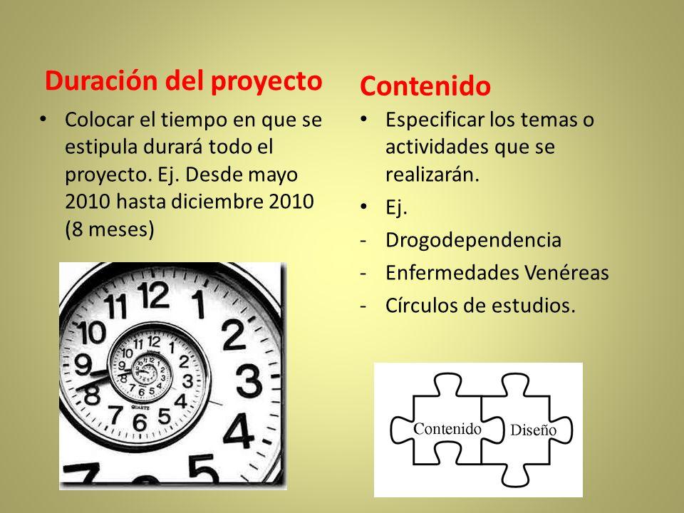 Duración del proyecto Colocar el tiempo en que se estipula durará todo el proyecto. Ej. Desde mayo 2010 hasta diciembre 2010 (8 meses) Contenido Espec