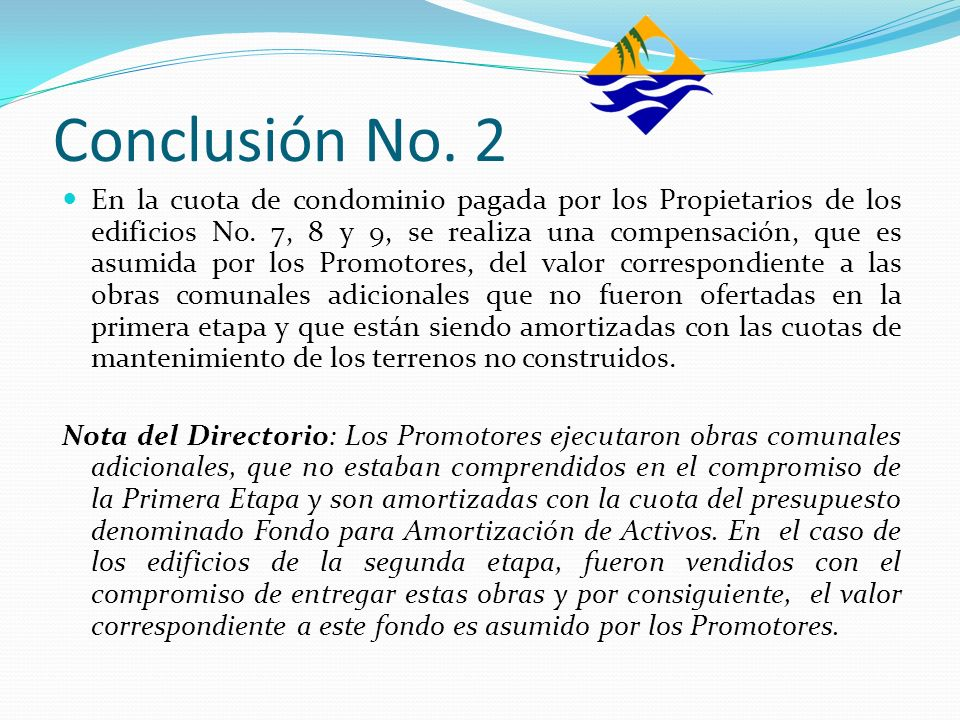 Conclusión No. 2 En la cuota de condominio pagada por los Propietarios de los edificios No. 7, 8 y 9, se realiza una compensación, que es asumida por
