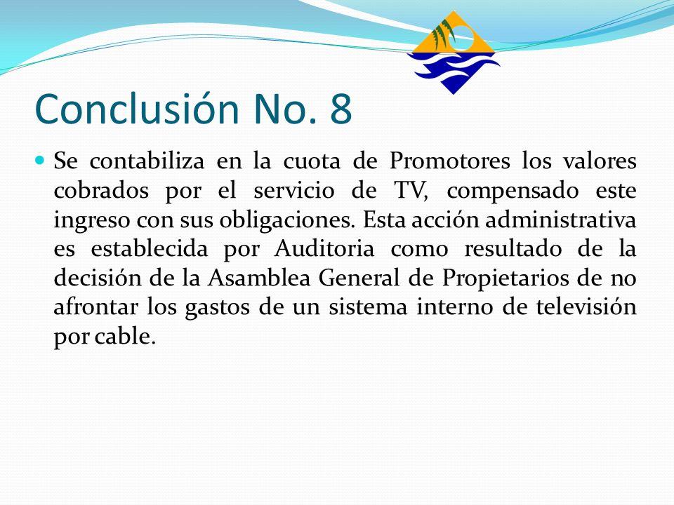 Conclusión No. 8 Se contabiliza en la cuota de Promotores los valores cobrados por el servicio de TV, compensado este ingreso con sus obligaciones. Es