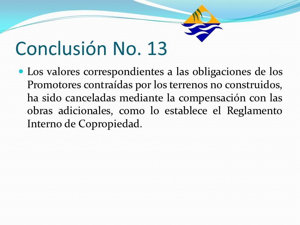 Conclusión No. 13 Los valores correspondientes a las obligaciones de los Promotores contraídas por los terrenos no construidos, ha sido canceladas med