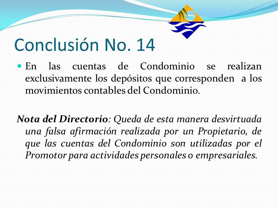 Conclusión No. 14 En las cuentas de Condominio se realizan exclusivamente los depósitos que corresponden a los movimientos contables del Condominio. N