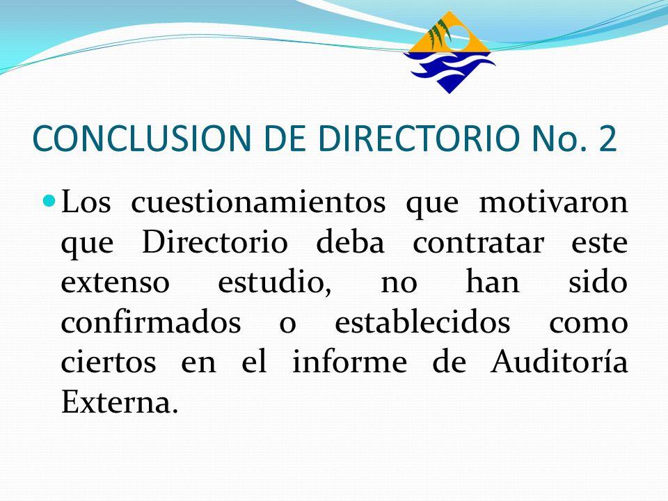 CONCLUSION DE DIRECTORIO No. 2 Los cuestionamientos que motivaron que Directorio deba contratar este extenso estudio, no han sido confirmados o establ