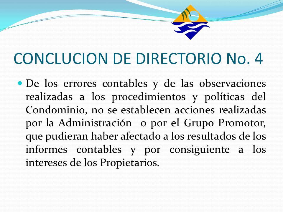 CONCLUCION DE DIRECTORIO No. 4 De los errores contables y de las observaciones realizadas a los procedimientos y políticas del Condominio, no se estab