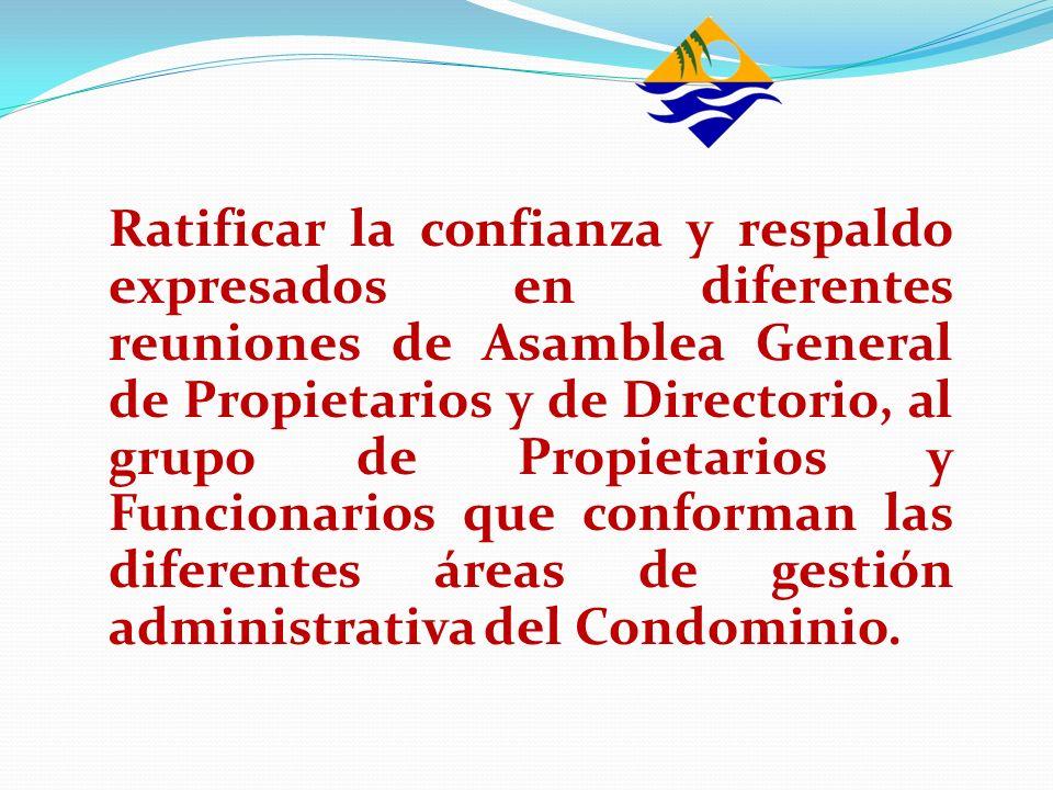 Ratificar la confianza y respaldo expresados en diferentes reuniones de Asamblea General de Propietarios y de Directorio, al grupo de Propietarios y F