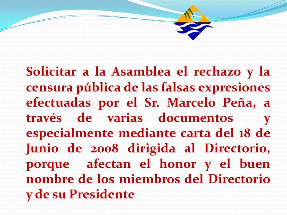 Solicitar a la Asamblea el rechazo y la censura pública de las falsas expresiones efectuadas por el Sr. Marcelo Peña, a través de varias documentos y