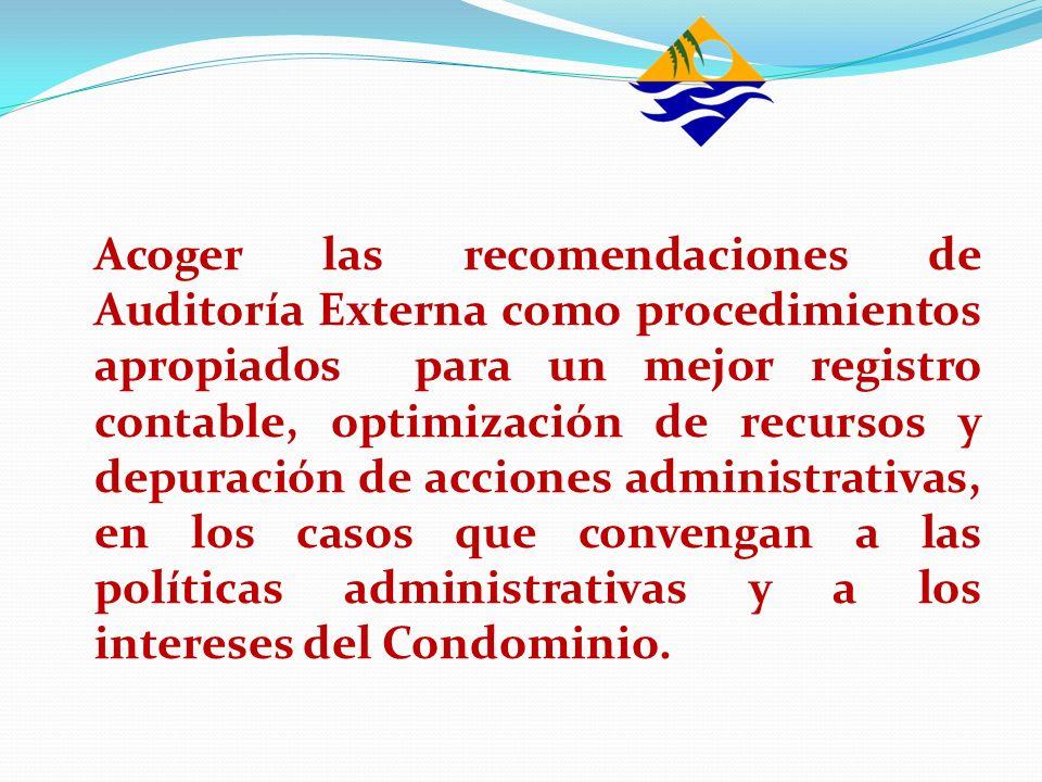 Acoger las recomendaciones de Auditoría Externa como procedimientos apropiados para un mejor registro contable, optimización de recursos y depuración