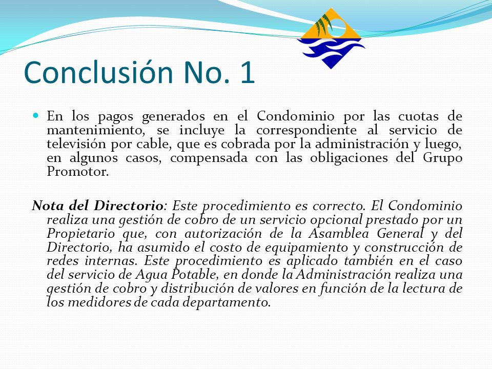 Conclusión No. 1 En los pagos generados en el Condominio por las cuotas de mantenimiento, se incluye la correspondiente al servicio de televisión por