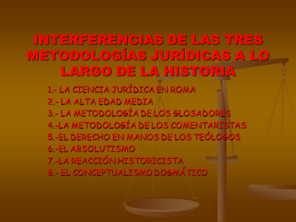 INTERFERENCIAS DE LAS TRES METODOLOGÍAS JURÍDICAS A LO LARGO DE LA HISTORIA 1.- LA CIENCIA JURÍDICA EN ROMA 2.- LA ALTA EDAD MEDIA 3.- LA METODOLOGÍA