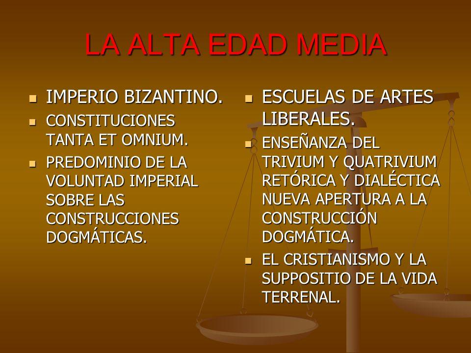 LA ALTA EDAD MEDIA IMPERIO BIZANTINO. IMPERIO BIZANTINO. CONSTITUCIONES TANTA ET OMNIUM. CONSTITUCIONES TANTA ET OMNIUM. PREDOMINIO DE LA VOLUNTAD IMP
