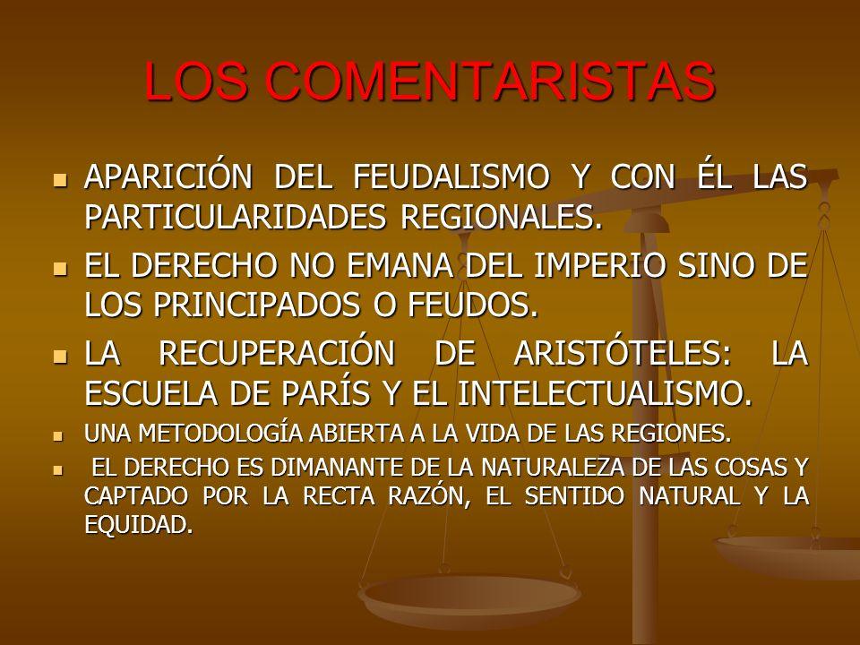 LOS COMENTARISTAS APARICIÓN DEL FEUDALISMO Y CON ÉL LAS PARTICULARIDADES REGIONALES. APARICIÓN DEL FEUDALISMO Y CON ÉL LAS PARTICULARIDADES REGIONALES