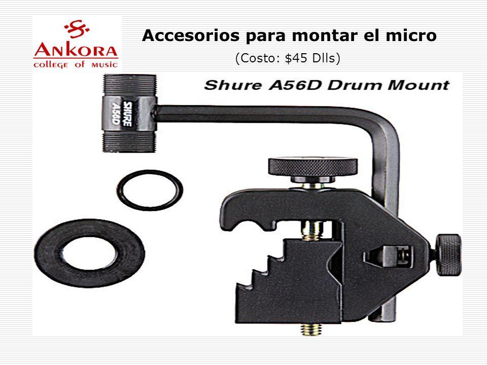 Accesorios para montar el micro (Costo: $45 Dlls)