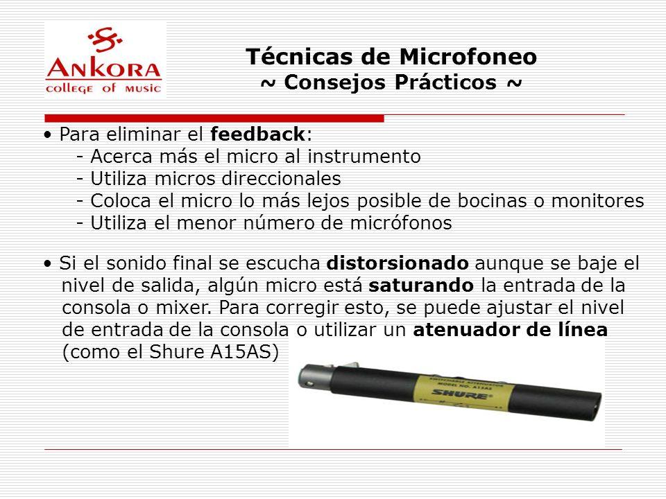 Técnicas de Microfoneo ~ Consejos Prácticos ~ Para eliminar el feedback: - Acerca más el micro al instrumento - Utiliza micros direccionales - Coloca