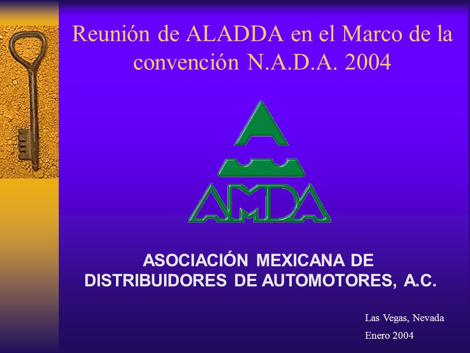 Reunión de ALADDA en el Marco de la convención N.A.D.A. 2004 ASOCIACIÓN MEXICANA DE DISTRIBUIDORES DE AUTOMOTORES, A.C. Las Vegas, Nevada Enero 2004