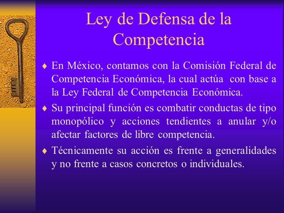 Ley de Defensa de la Competencia En México, contamos con la Comisión Federal de Competencia Económica, la cual actúa con base a la Ley Federal de Comp