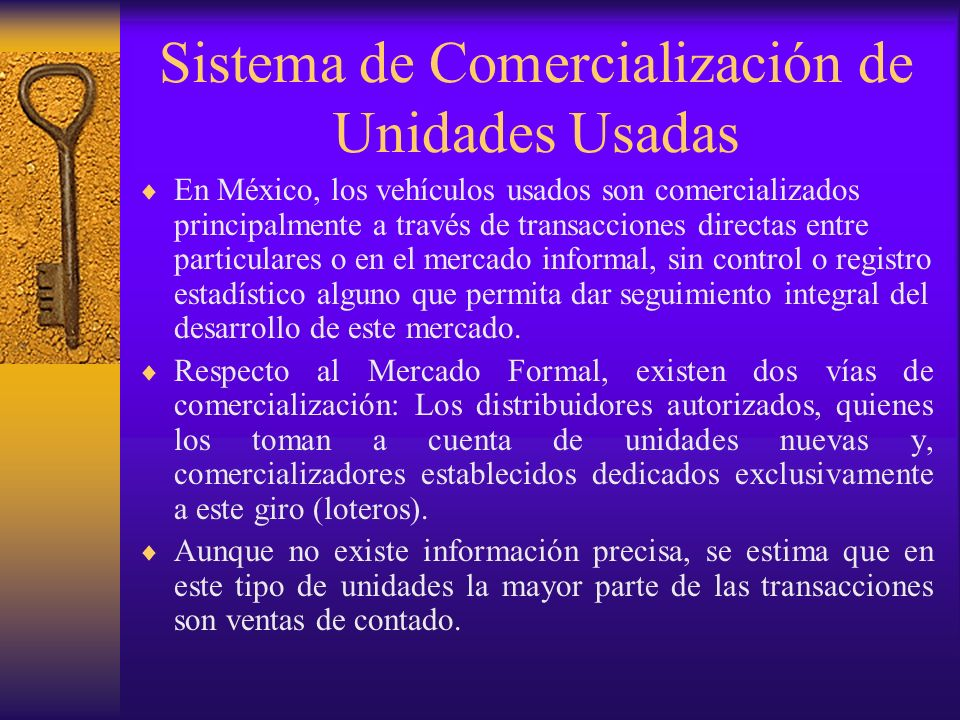 Sistema de Comercialización de Unidades Usadas En México, los vehículos usados son comercializados principalmente a través de transacciones directas e