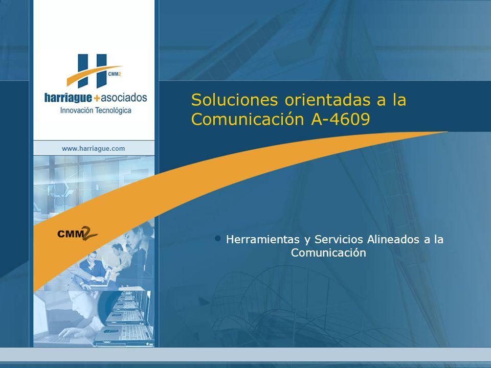 www.harriague.com Soluciones orientadas a la Comunicación A-4609 Herramientas y Servicios Alineados a la Comunicación